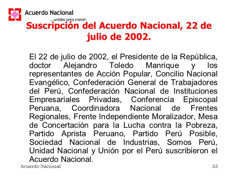 Acuerdo Nacional33 Suscripción del Acuerdo Nacional, 22 de julio de 2002. El 22 de julio de 2002, el Presidente de la República, doctor Alejandro Tole