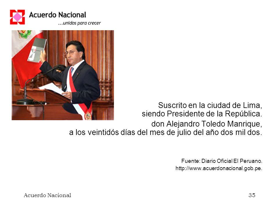 Acuerdo Nacional35 Suscrito en la ciudad de Lima, siendo Presidente de la República. don Alejandro Toledo Manrique, a los veintidós días del mes de ju