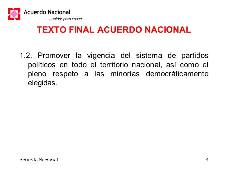 Acuerdo Nacional4 TEXTO FINAL ACUERDO NACIONAL 1.2. Promover la vigencia del sistema de partidos políticos en todo el territorio nacional, así como el