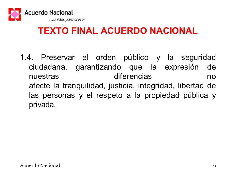 Acuerdo Nacional6 TEXTO FINAL ACUERDO NACIONAL 1.4. Preservar el orden público y la seguridad ciudadana, garantizando que la expresión de nuestras dif