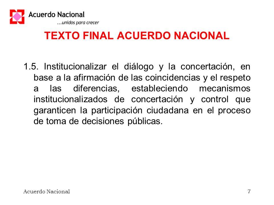 Acuerdo Nacional7 TEXTO FINAL ACUERDO NACIONAL 1.5. Institucionalizar el diálogo y la concertación, en base a la afirmación de las coincidencias y el