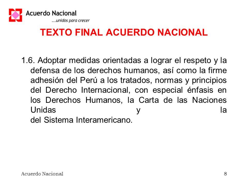 Acuerdo Nacional8 TEXTO FINAL ACUERDO NACIONAL 1.6. Adoptar medidas orientadas a lograr el respeto y la defensa de los derechos humanos, así como la f