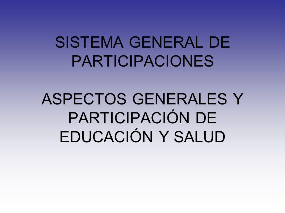 SISTEMA GENERAL DE PARTICIPACIONES ASPECTOS GENERALES Y PARTICIPACIÓN DE EDUCACIÓN Y SALUD