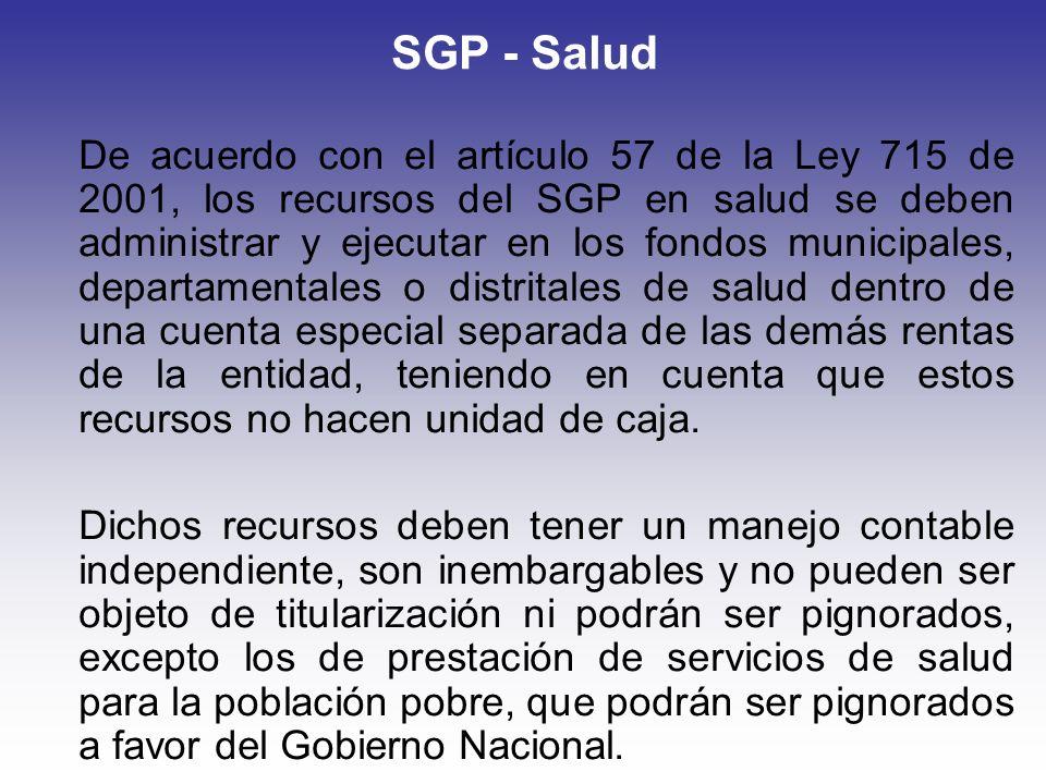 SGP - Salud De acuerdo con el artículo 57 de la Ley 715 de 2001, los recursos del SGP en salud se deben administrar y ejecutar en los fondos municipal