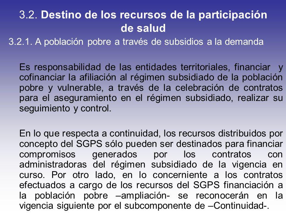 3.2. Destino de los recursos de la participación de salud 3.2.1. A población pobre a través de subsidios a la demanda Es responsabilidad de las entida
