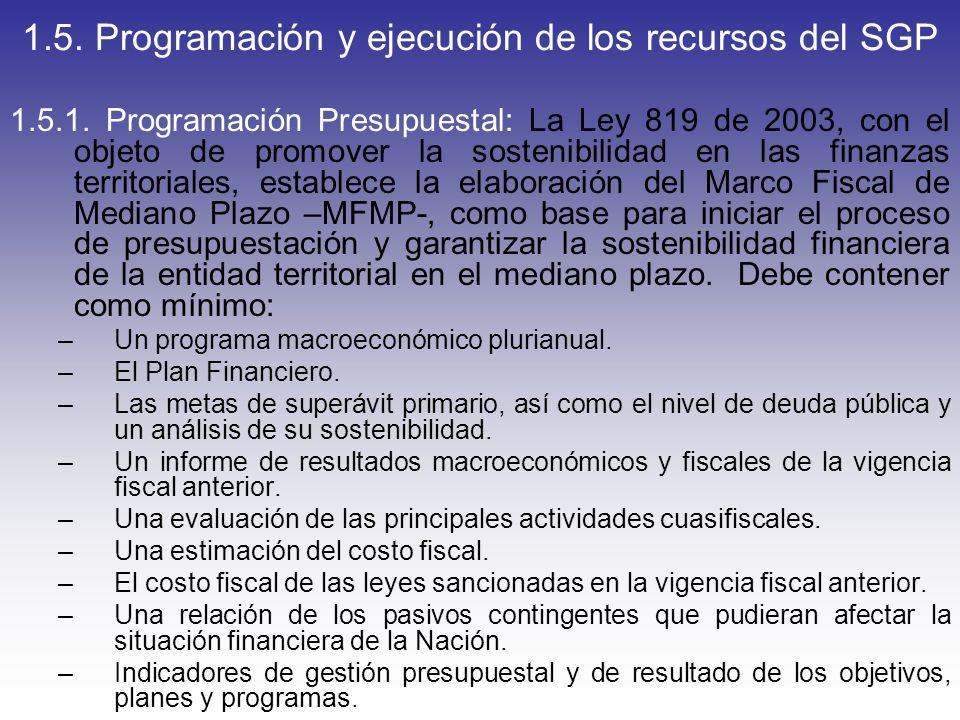 1.5. Programación y ejecución de los recursos del SGP 1.5.1. Programación Presupuestal: La Ley 819 de 2003, con el objeto de promover la sostenibilida