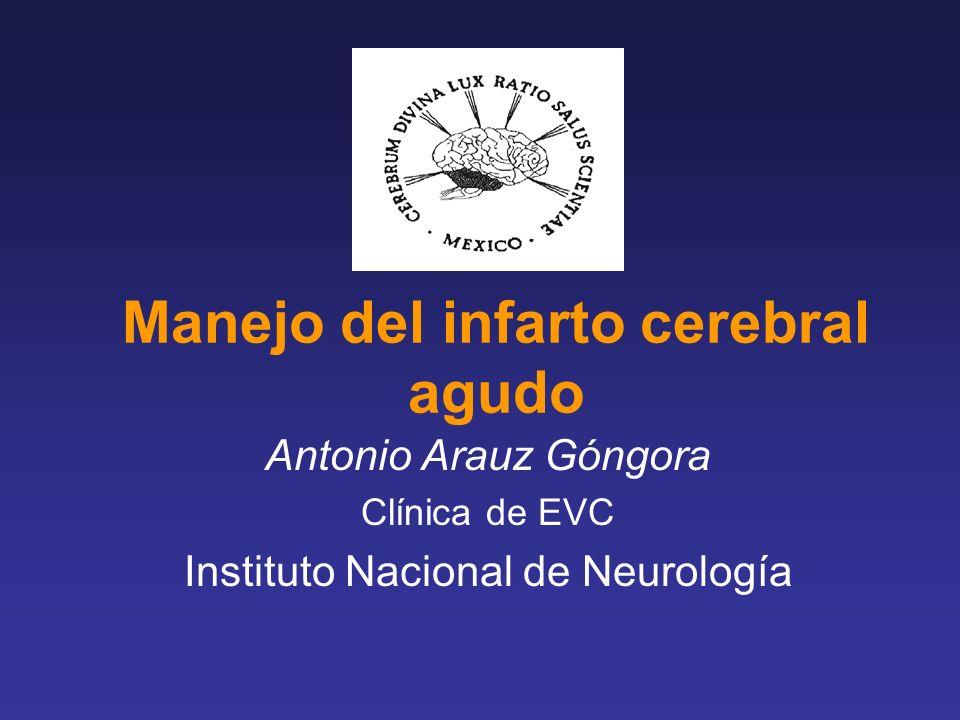 Manejo del infarto cerebral agudo Antonio Arauz Góngora Clínica de EVC Instituto Nacional de Neurología