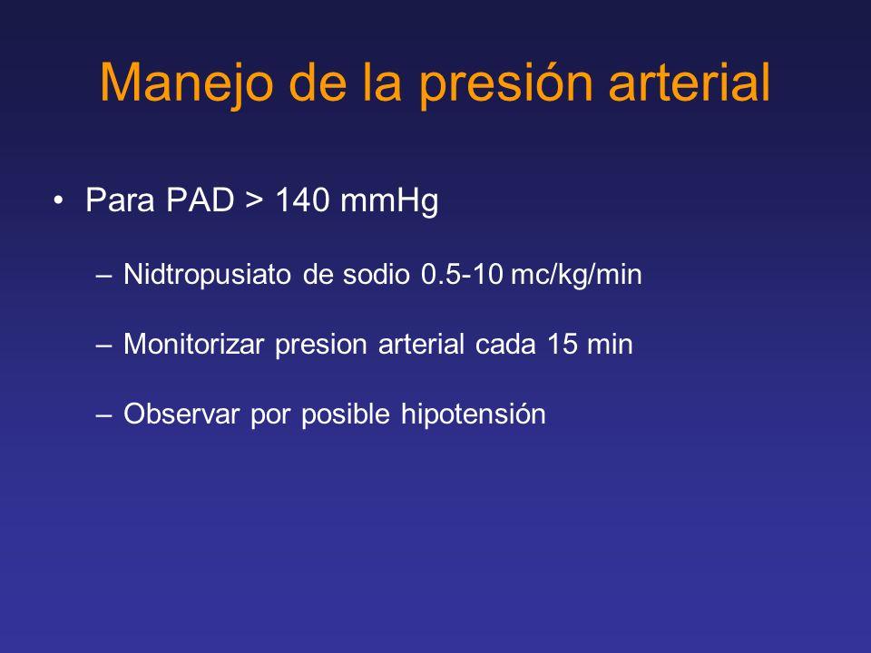 Manejo de la presión arterial Para PAD > 140 mmHg –Nidtropusiato de sodio 0.5-10 mc/kg/min –Monitorizar presion arterial cada 15 min –Observar por pos
