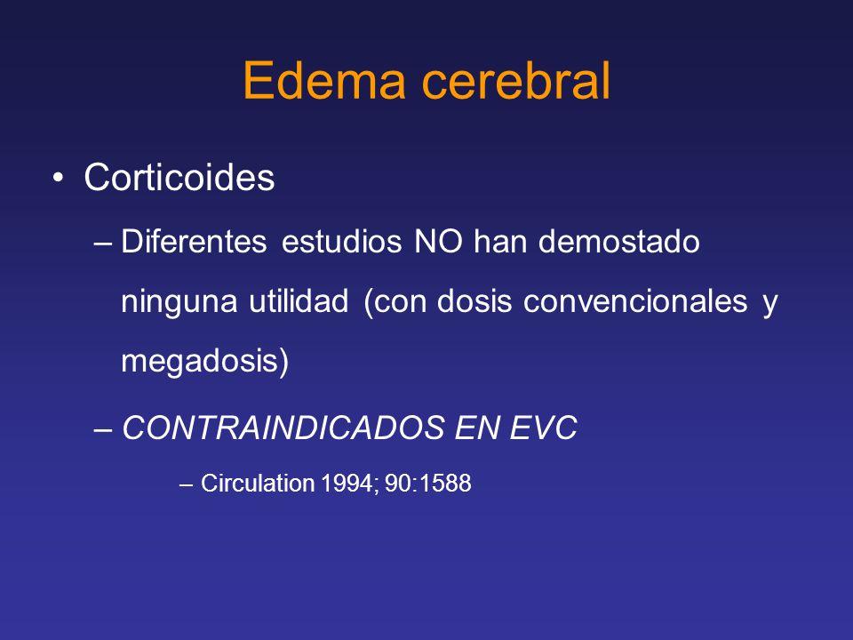 Edema cerebral Corticoides –Diferentes estudios NO han demostado ninguna utilidad (con dosis convencionales y megadosis) –CONTRAINDICADOS EN EVC –Circ