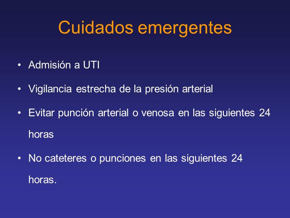 Cuidados emergentes Admisión a UTI Vigilancia estrecha de la presión arterial Evitar punción arterial o venosa en las siguientes 24 horas No cateteres
