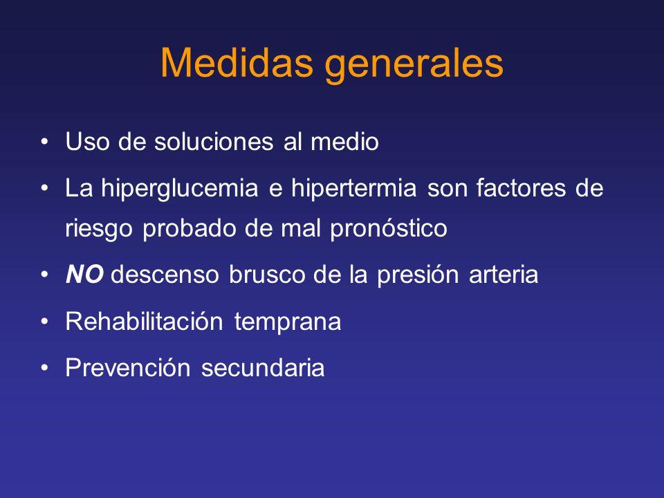 Medidas generales Uso de soluciones al medio La hiperglucemia e hipertermia son factores de riesgo probado de mal pronóstico NO descenso brusco de la