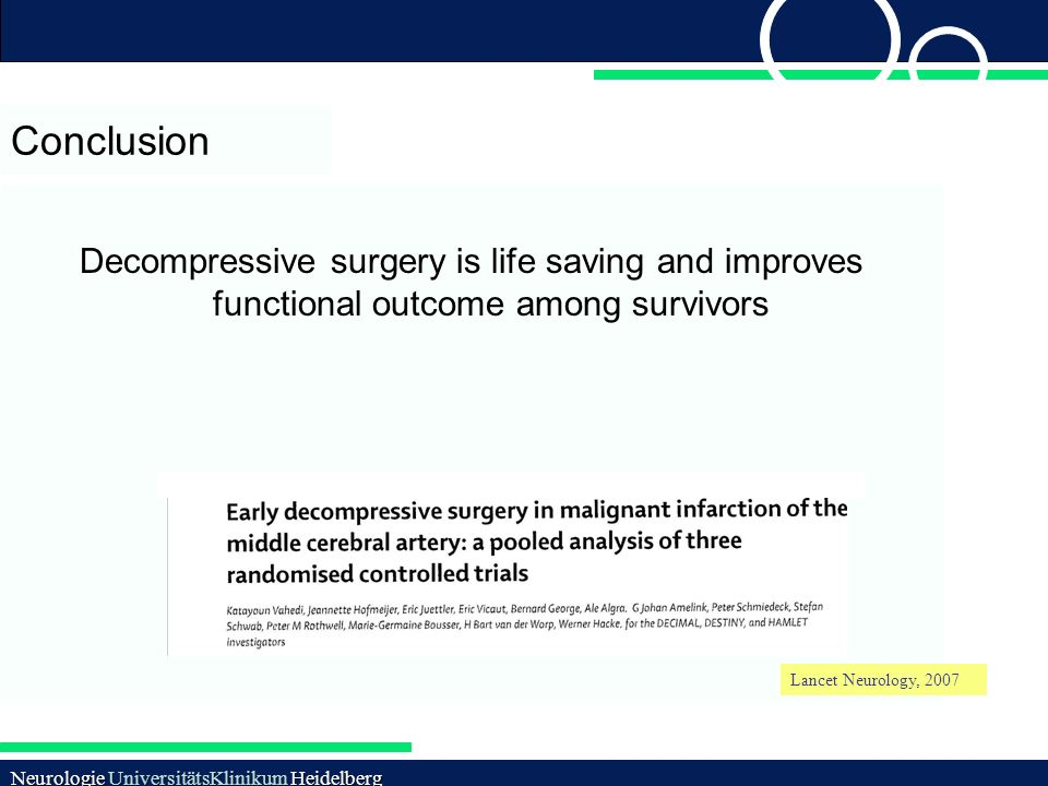 Neurologie UniversitätsKlinikum Heidelberg Conclusion Decompressive surgery is life saving and improves functional outcome among survivors Lancet Neur