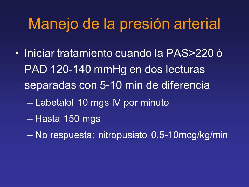 Manejo de la presión arterial Iniciar tratamiento cuando la PAS>220 ó PAD 120-140 mmHg en dos lecturas separadas con 5-10 min de diferencia –Labetalol