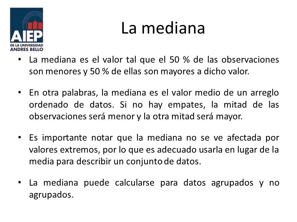 La mediana La mediana es el valor tal que el 50 % de las observaciones son menores y 50 % de ellas son mayores a dicho valor. En otra palabras, la med