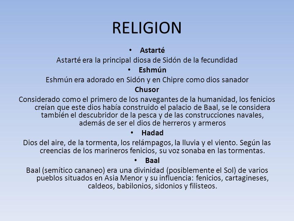 RELIGION Astarté Astarté era la principal diosa de Sidón de la fecundidad Eshmún Eshmún era adorado en Sidón y en Chipre como dios sanador Chusor Cons