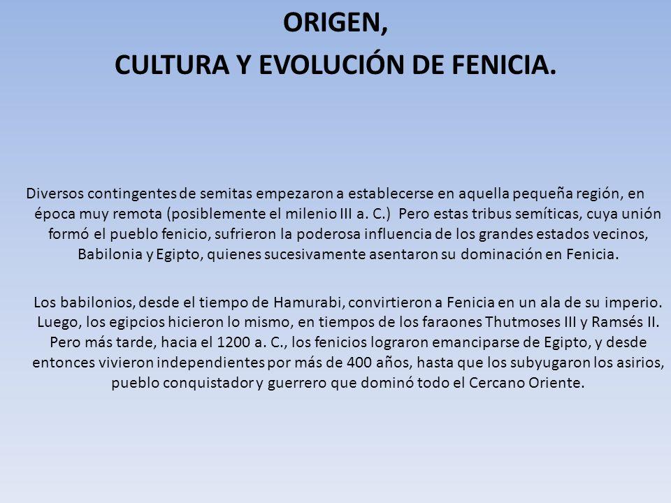 ORIGEN, CULTURA Y EVOLUCIÓN DE FENICIA. Diversos contingentes de semitas empezaron a establecerse en aquella pequeña región, en época muy remota (posi