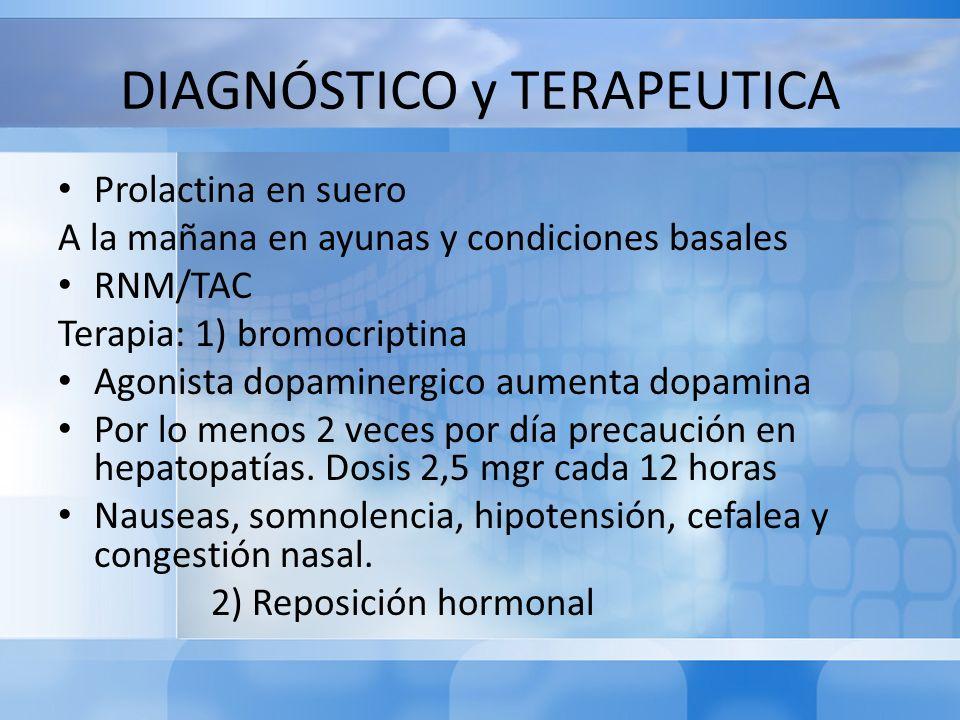 DIAGNÓSTICO y TERAPEUTICA Prolactina en suero A la mañana en ayunas y condiciones basales RNM/TAC Terapia: 1) bromocriptina Agonista dopaminergico aum