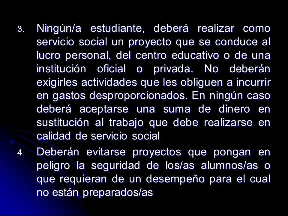 3. Ningún/a estudiante, deberá realizar como servicio social un proyecto que se conduce al lucro personal, del centro educativo o de una institución o