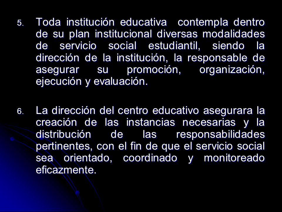 5. Toda institución educativa contempla dentro de su plan institucional diversas modalidades de servicio social estudiantil, siendo la dirección de la