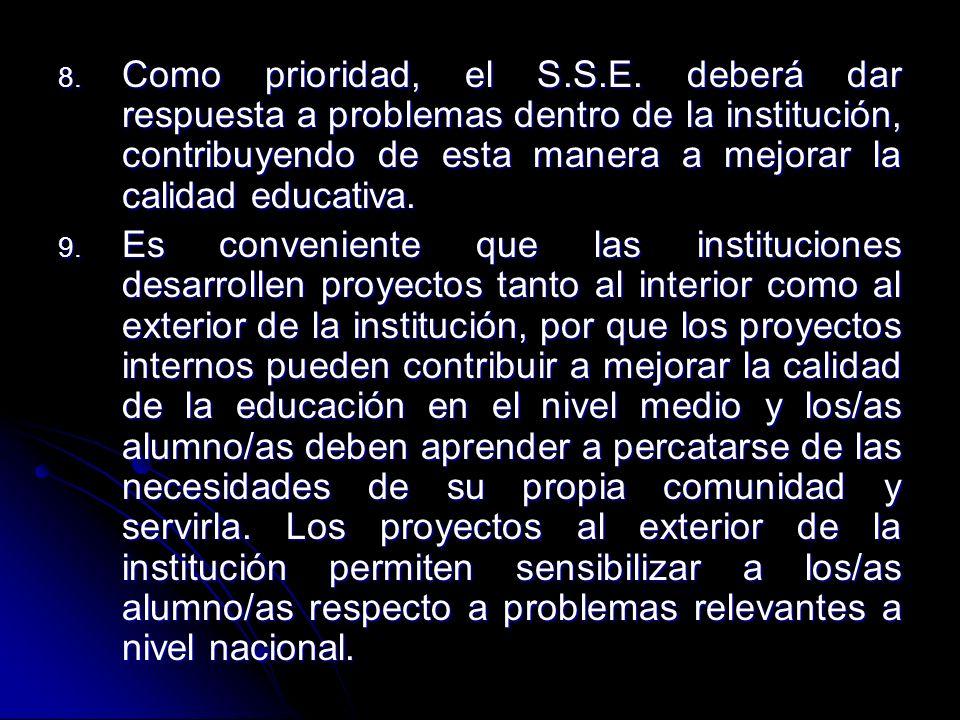 8. Como prioridad, el S.S.E. deberá dar respuesta a problemas dentro de la institución, contribuyendo de esta manera a mejorar la calidad educativa. 9