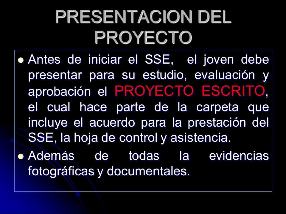 PRESENTACION DEL PROYECTO Antes de iniciar el SSE, el joven debe presentar para su estudio, evaluación y aprobación el PROYECTO ESCRITO, el cual hace