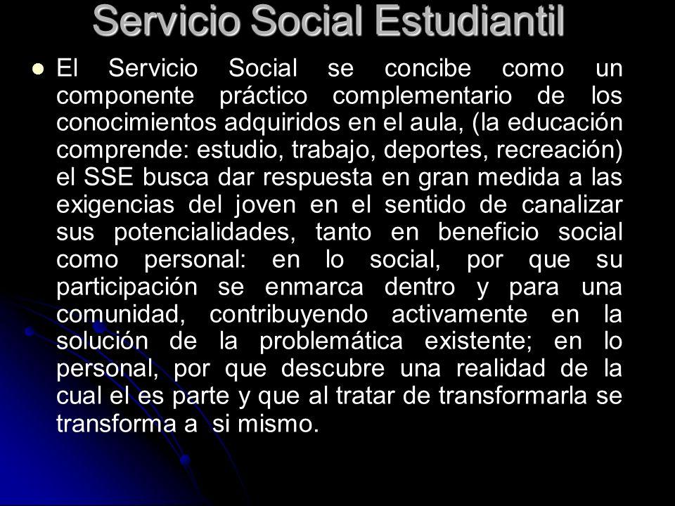 Servicio Social Estudiantil El Servicio Social se concibe como un componente práctico complementario de los conocimientos adquiridos en el aula, (la e