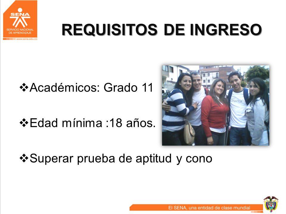 REQUISITOS DE INGRESO Académicos: Grado 11 Edad mínima :18 años. Superar prueba de aptitud y conocimiento.