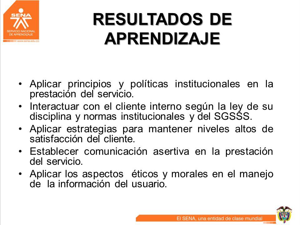 RESULTADOS DE APRENDIZAJE Aplicar principios y políticas institucionales en la prestación del servicio. Interactuar con el cliente interno según la le