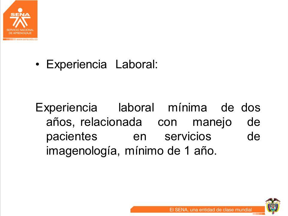 Experiencia Laboral: Experiencia laboral mínima de dos años, relacionada con manejo de pacientes en servicios de imagenología, mínimo de 1 año.