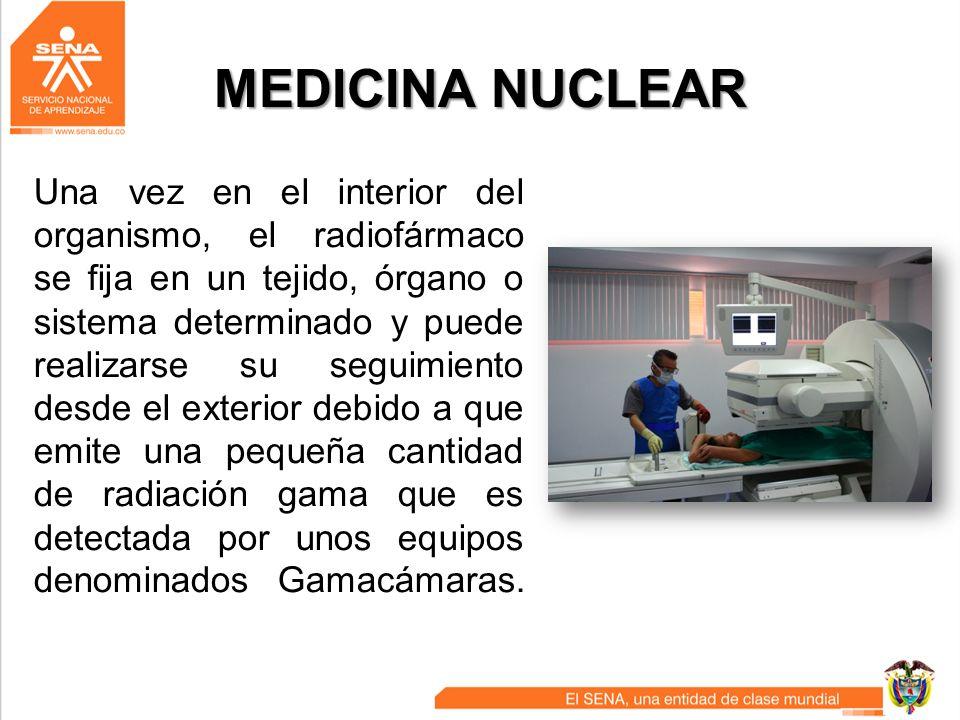 MEDICINA NUCLEAR Una vez en el interior del organismo, el radiofármaco se fija en un tejido, órgano o sistema determinado y puede realizarse su seguim