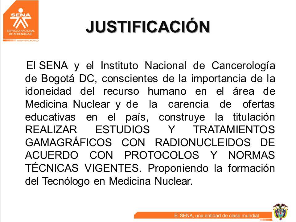 JUSTIFICACIÓN El SENA y el Instituto Nacional de Cancerología de Bogotá DC, conscientes de la importancia de la idoneidad del recurso humano en el áre