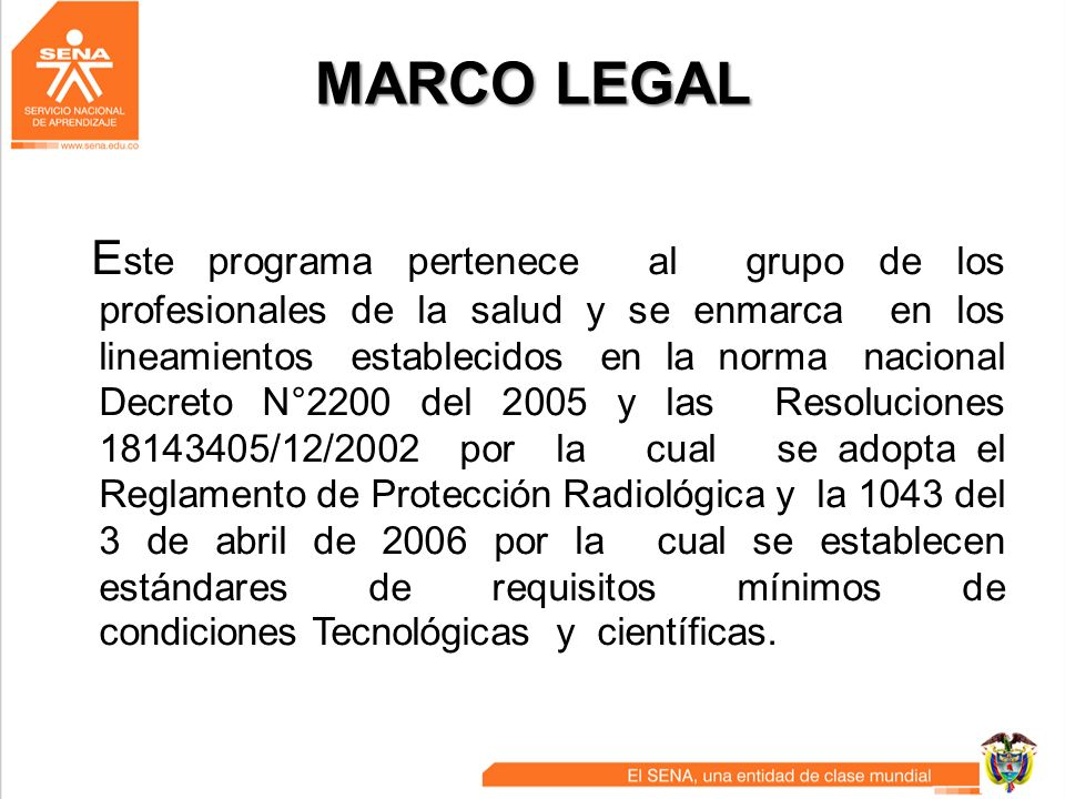 MARCO LEGAL E ste programa pertenece al grupo de los profesionales de la salud y se enmarca en los lineamientos establecidos en la norma nacional Decr