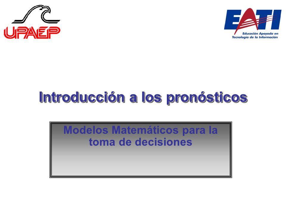 Introducción a los pronósticos Modelos Matemáticos para la toma de decisiones