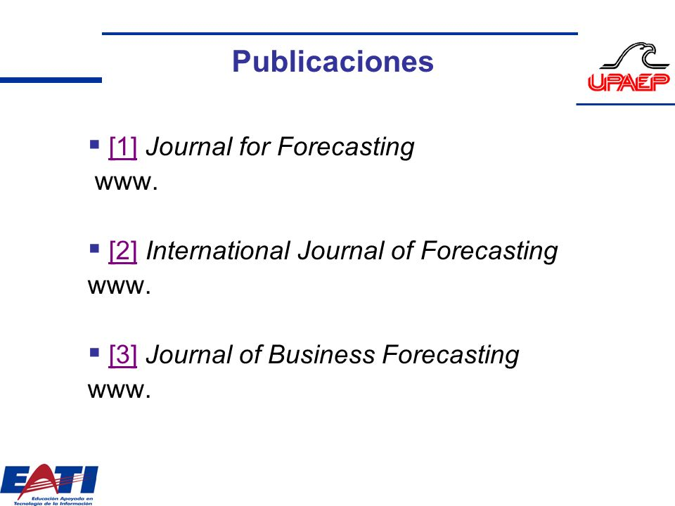 Publicaciones [1] Journal for Forecasting www. [2] International Journal of Forecasting www. [3] Journal of Business Forecasting www.