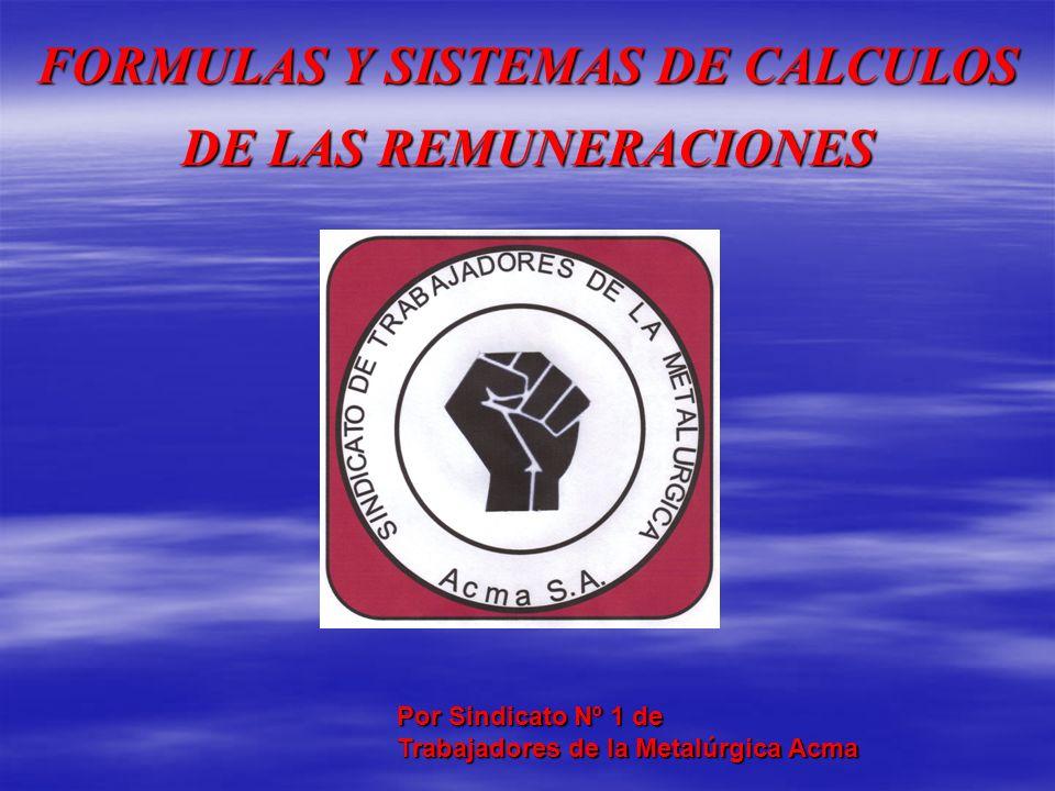 FORMULAS Y SISTEMAS DE CALCULOS DE LAS REMUNERACIONES Por Sindicato Nº 1 de Trabajadores de la Metalúrgica Acma