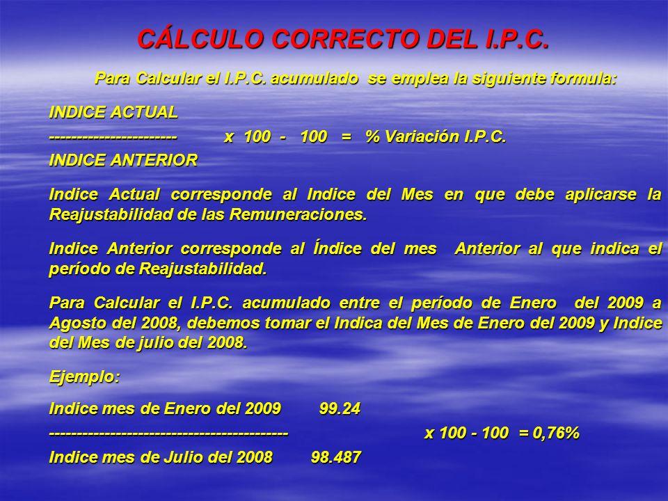 CÁLCULO CORRECTO DEL I.P.C. Para Calcular el I.P.C. acumulado se emplea la siguiente formula: INDICE ACTUAL INDICE ACTUAL ----------------------- x 10