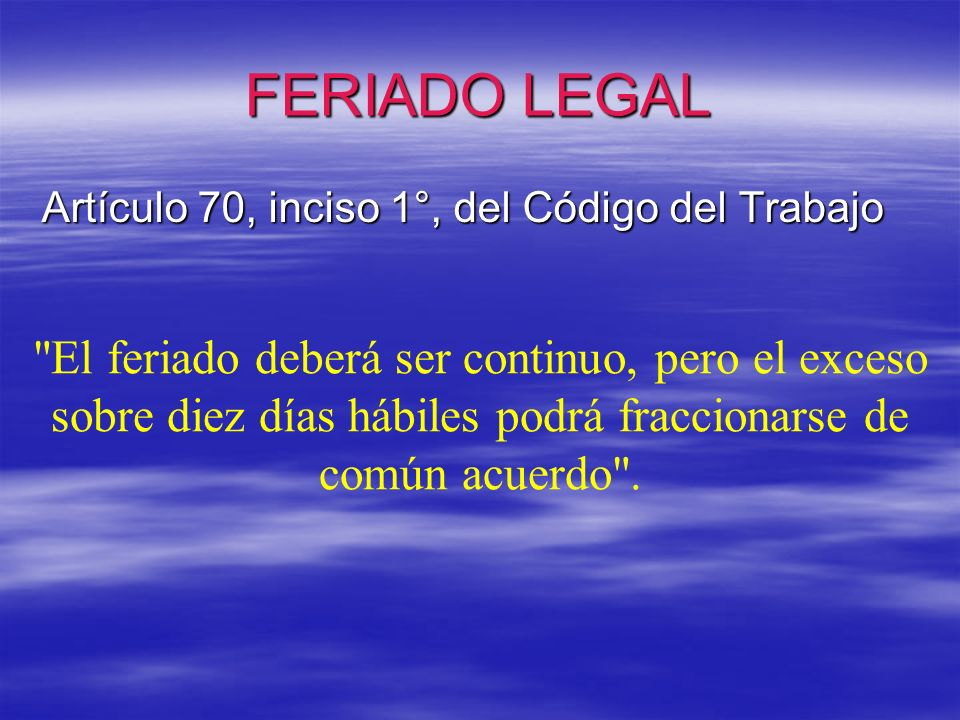 FERIADO LEGAL Artículo 70, inciso 1°, del Código del Trabajo