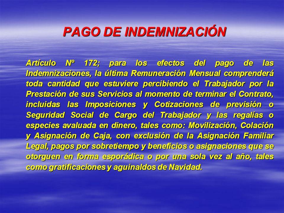 PAGO DE INDEMNIZACIÓN Artículo Nº 172; para los efectos del pago de las Indemnizaciones, la última Remuneración Mensual comprenderá toda cantidad que