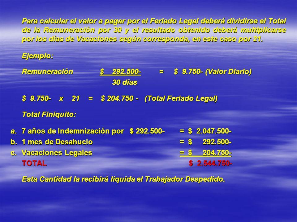 Para calcular el valor a pagar por el Feriado Legal deberá dividirse el Total de la Remuneración por 30 y el resultado obtenido deberá multiplicarse p