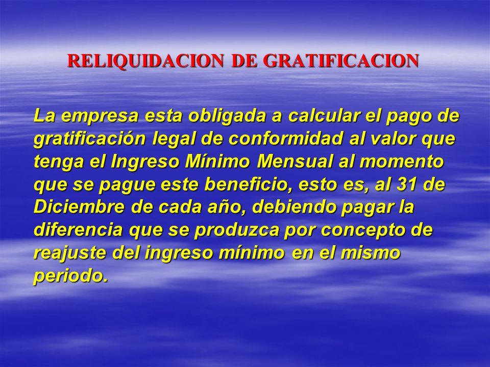 RELIQUIDACION DE GRATIFICACION La empresa esta obligada a calcular el pago de gratificación legal de conformidad al valor que tenga el Ingreso Mínimo