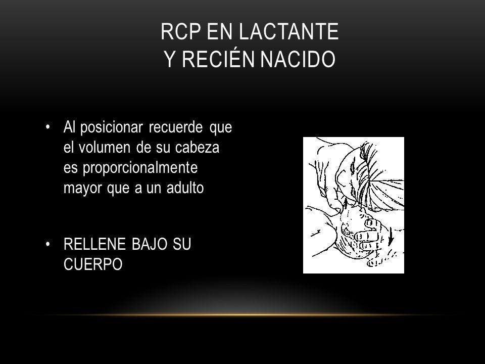 RCP EN LACTANTE Y RECIÉN NACIDO Al posicionar recuerde que el volumen de su cabeza es proporcionalmente mayor que a un adulto RELLENE BAJO SU CUERPO