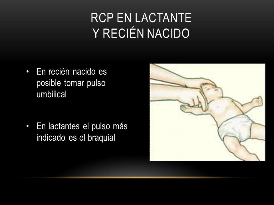 RCP EN LACTANTE Y RECIÉN NACIDO En recién nacido es posible tomar pulso umbilical En lactantes el pulso más indicado es el braquial