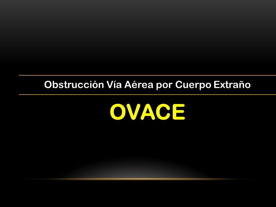 Obstrucción Vía Aérea por Cuerpo Extraño OVACE