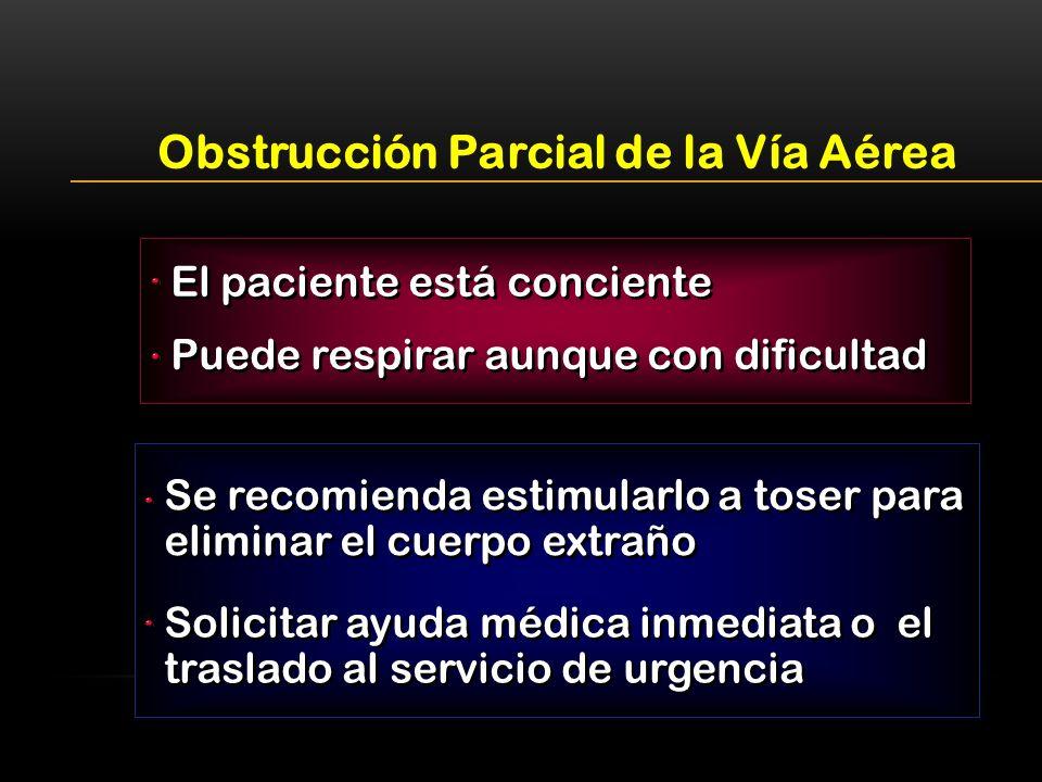El paciente está conciente Obstrucción Parcial de la Vía Aérea Puede respirar aunque con dificultad Se recomienda estimularlo a toser para eliminar el
