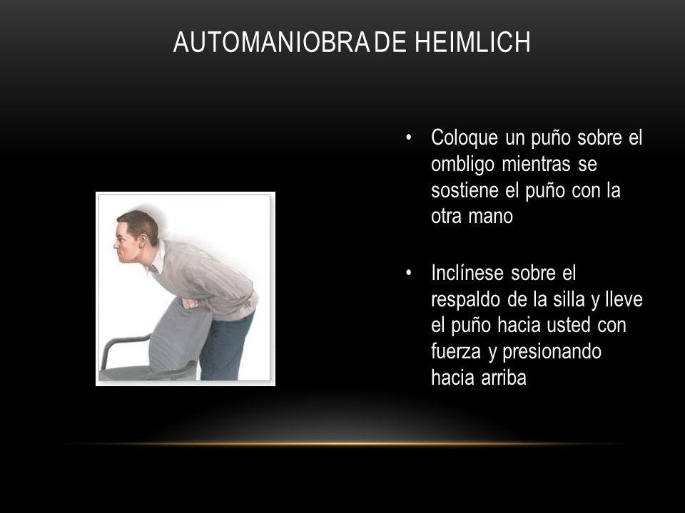 AUTOMANIOBRA DE HEIMLICH Coloque un puño sobre el ombligo mientras se sostiene el puño con la otra mano Inclínese sobre el respaldo de la silla y llev