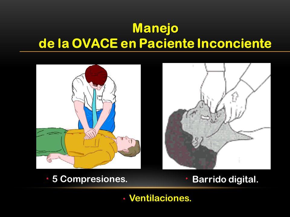 Manejo de la OVACE en Paciente Inconciente Manejo de la OVACE en Paciente Inconciente 5 Compresiones. Barrido digital. Ventilaciones.