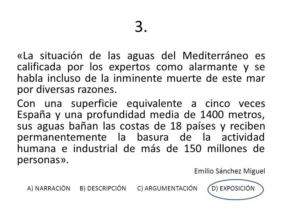 3. «La situación de las aguas del Mediterráneo es calificada por los expertos como alarmante y se habla incluso de la inminente muerte de este mar por