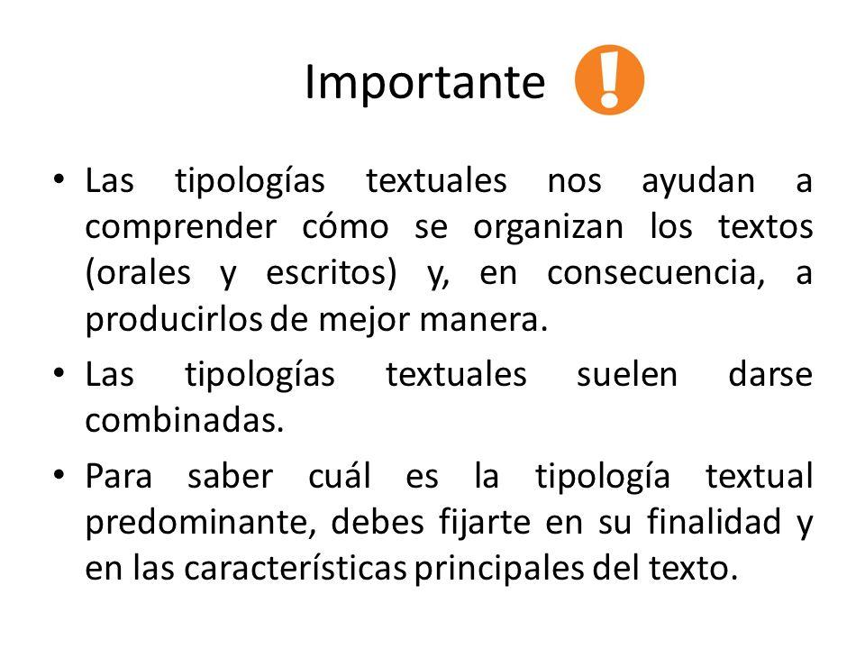 Importante: Las tipologías textuales nos ayudan a comprender cómo se organizan los textos (orales y escritos) y, en consecuencia, a producirlos de mej