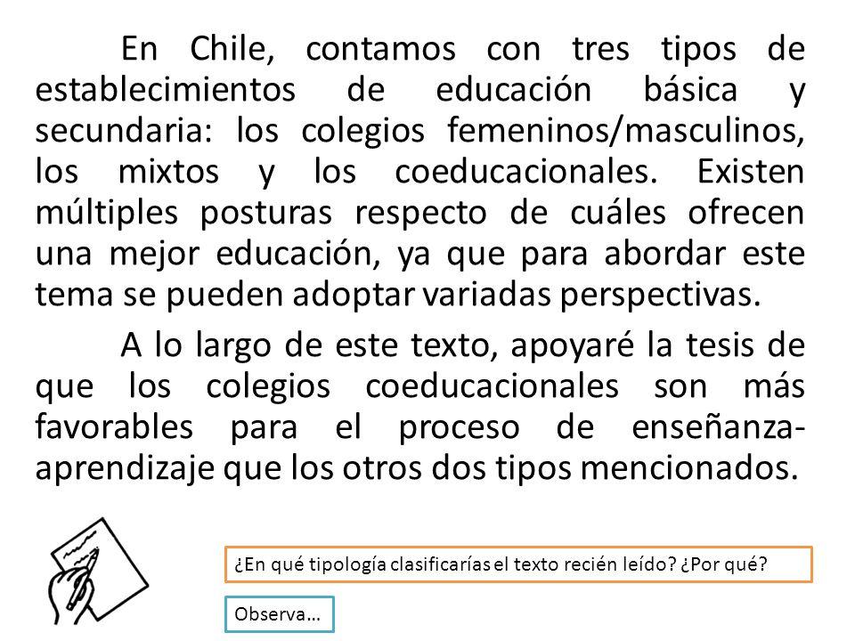 EXPOSICIÓN En Chile, contamos con tres tipos de establecimientos de educación básica y secundaria: los colegios femeninos/masculinos, los mixtos y los coeducacionales.