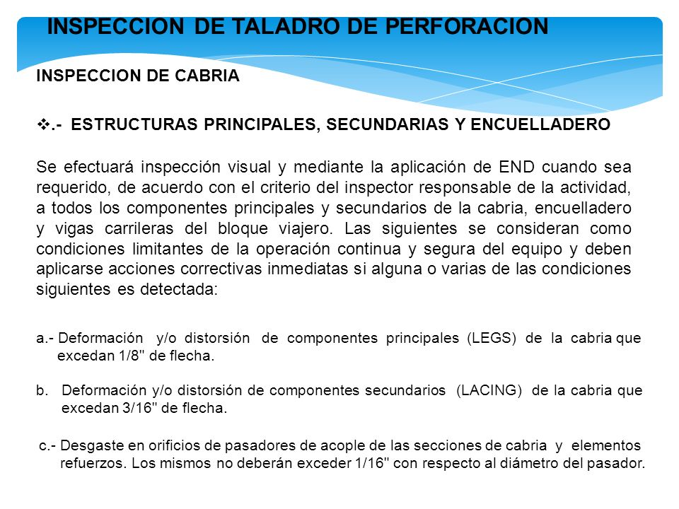 INSPECCION DE TALADRO DE PERFORACION.- ESTRUCTURAS PRINCIPALES, SECUNDARIAS Y ENCUELLADERO INSPECCION DE CABRIA Se efectuará inspección visual y media